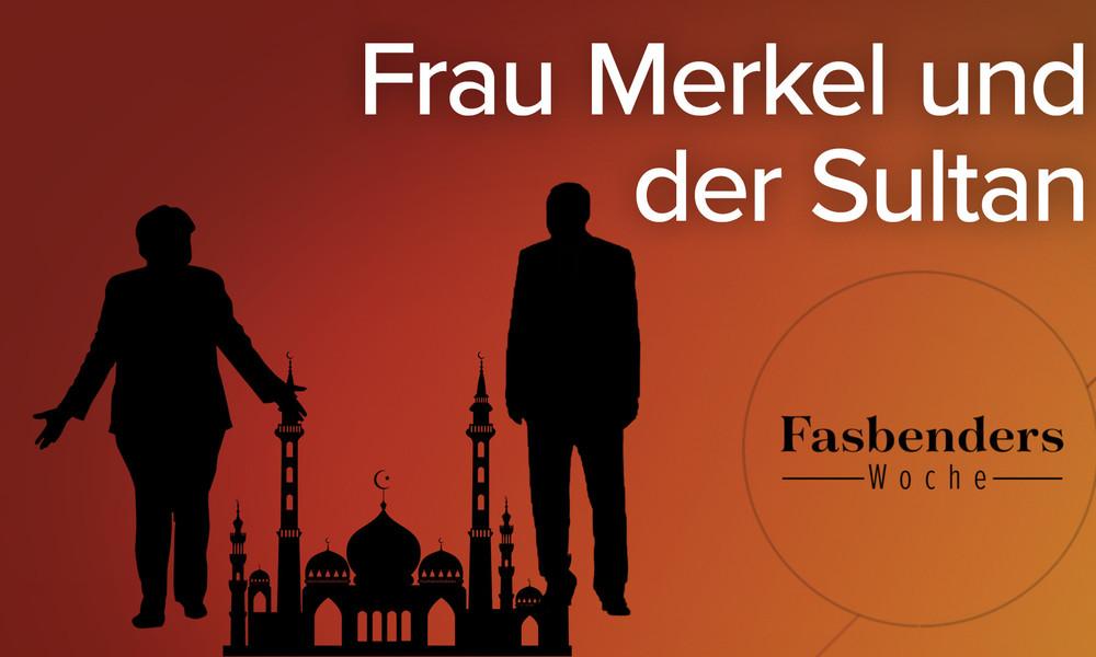 Fasbenders Woche: Frau Merkel und der Sultan