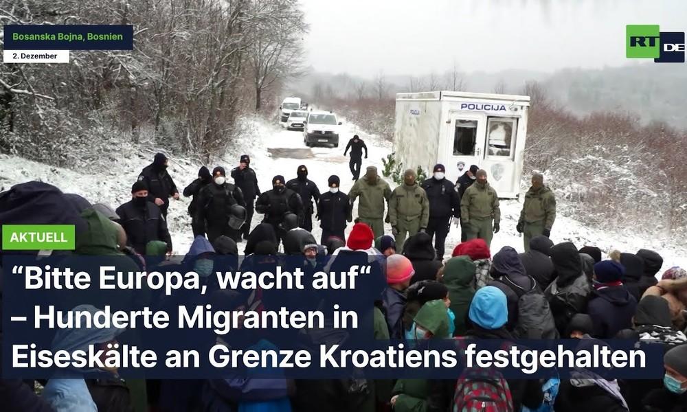 """Bitte Europa, wacht auf"" – Hunderte Migranten in Eiseskälte an Grenze Kroatiens festgehalten"