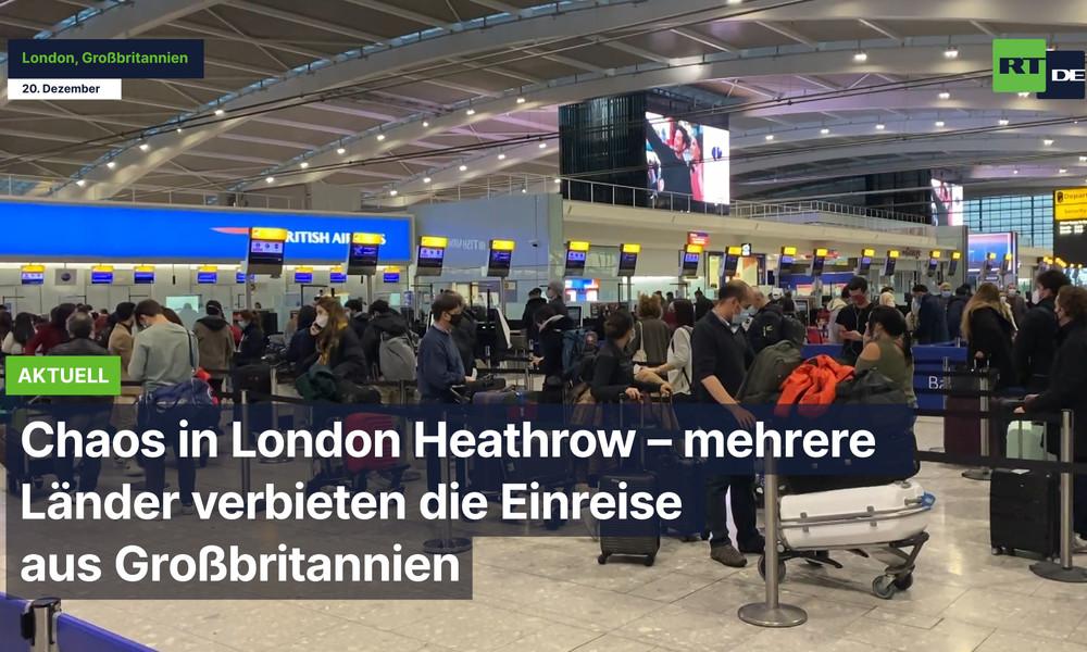 Chaos in London Heathrow – mehrere Länder verbieten die Einreise aus Großbritannien