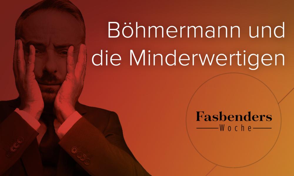 Fasbenders Woche: Böhmermann und die Minderwertigen
