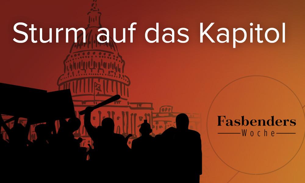 Fasbenders Woche: Sturm auf das Kapitol