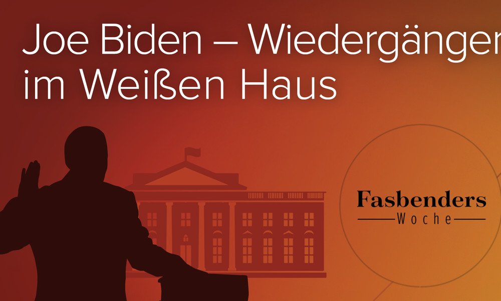 Fasbenders Woche: Joe Biden – Wiedergänger im Weißen Haus