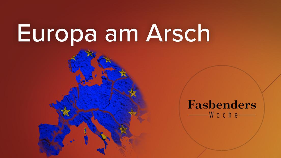 Fasbenders Woche: Europa am Arsch
