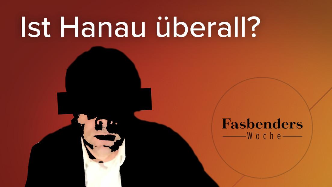 Fasbenders Woche: Ist Hanau überall?