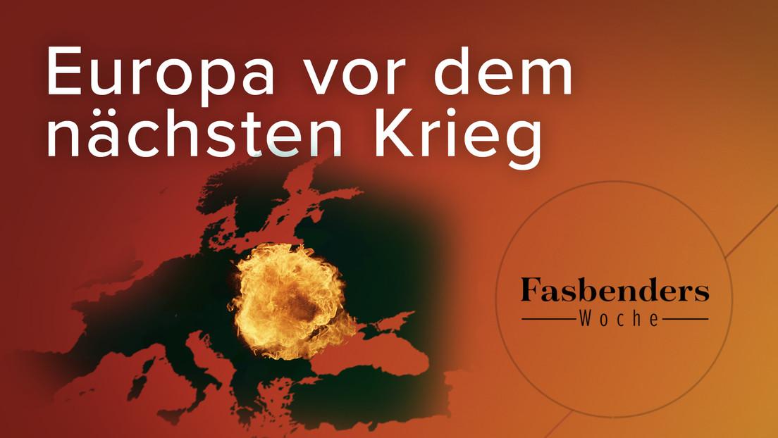 Fasbenders Woche: Europa vor dem nächsten Krieg
