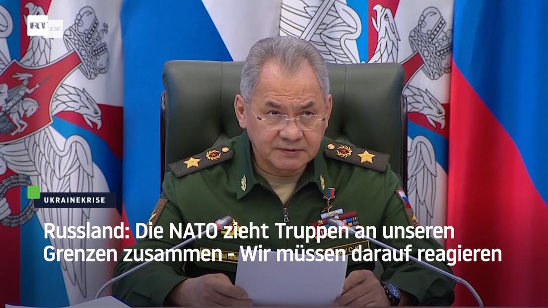 Russland: Die NATO zieht Truppen an unseren Grenzen zusammen - Wir müssen darauf reagieren