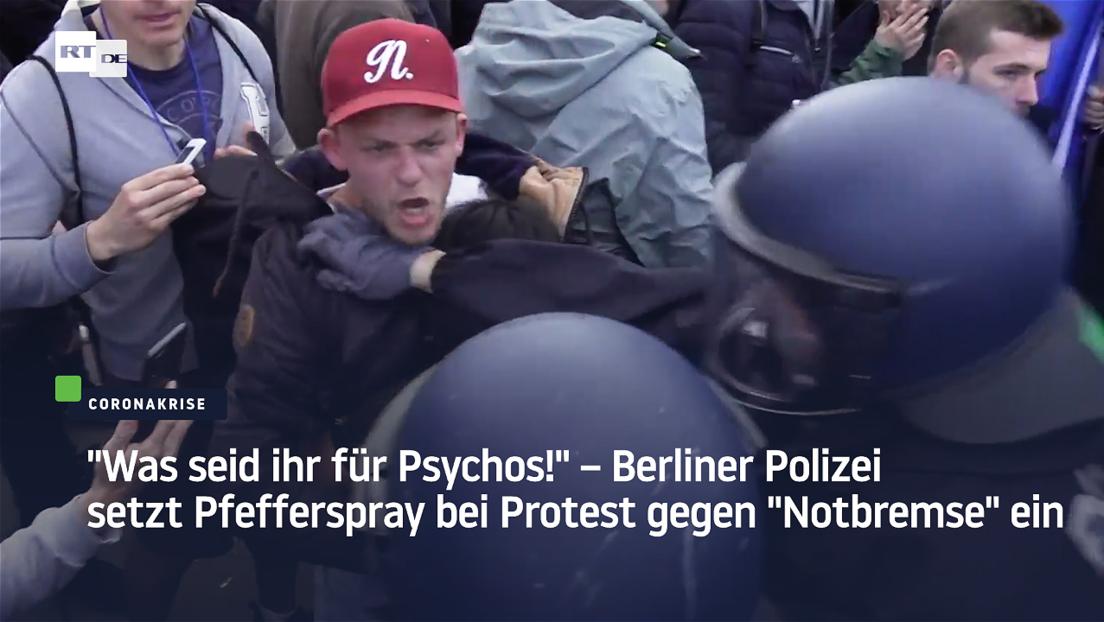 """""""Was seid ihr für Psychos!"""" – Berliner Polizei setzt Pfefferspray bei Protest gegen """"Notbremse"""" ein"""