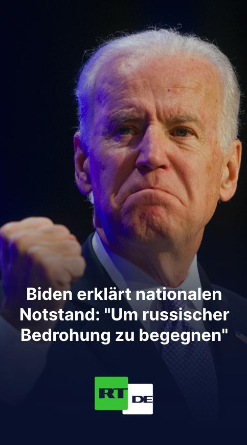 "US-Präsident Biden erklärt nationalen Notstand: ""Um russischer Bedrohung zu begegnen"""