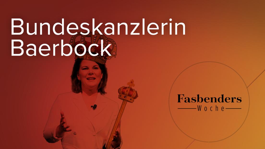 Fasbenders Woche: Bundeskanzlerin Baerbock