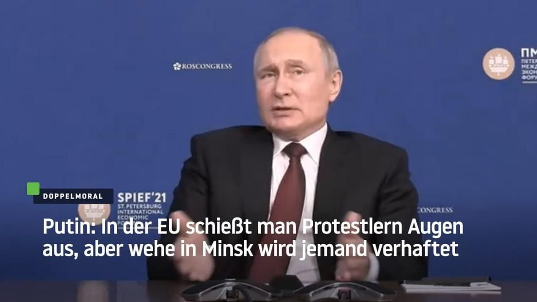 Putin: In der EU schießt man Protestlern Augen aus, aber wehe, in Minsk wird jemand verhaftet