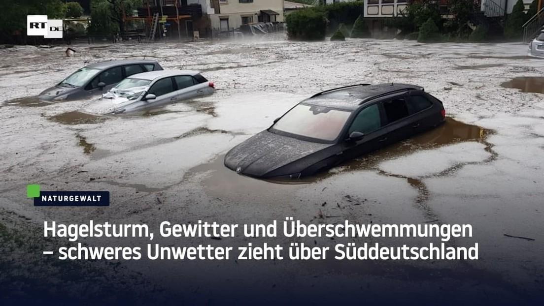 Hagelsturm, Gewitter und Überschwemmungen – schweres Unwetter zieht über Süddeutschland