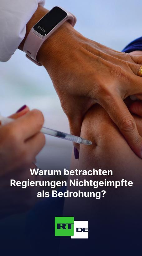 Warum betrachten Regierungen Nichtgeimpfte als Bedrohung?