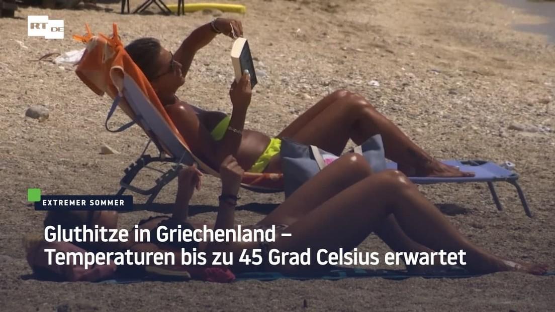 Gluthitze in Griechenland – Temperaturen bis zu 45 Grad Celsius erwartet