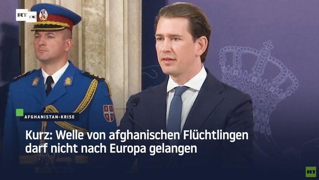 Kurz: Welle von afghanischen Flüchtlingen darf nicht nach Europa gelangen