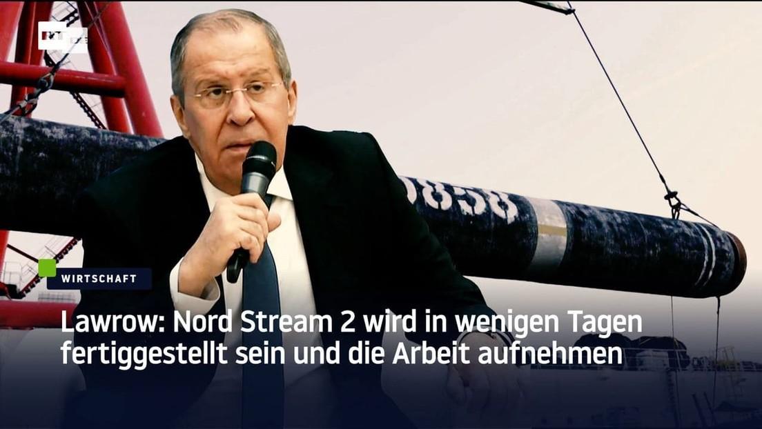 Lawrow: Nord Stream 2 wird in wenigen Tagen fertiggestellt sein und die Arbeit aufnehmen