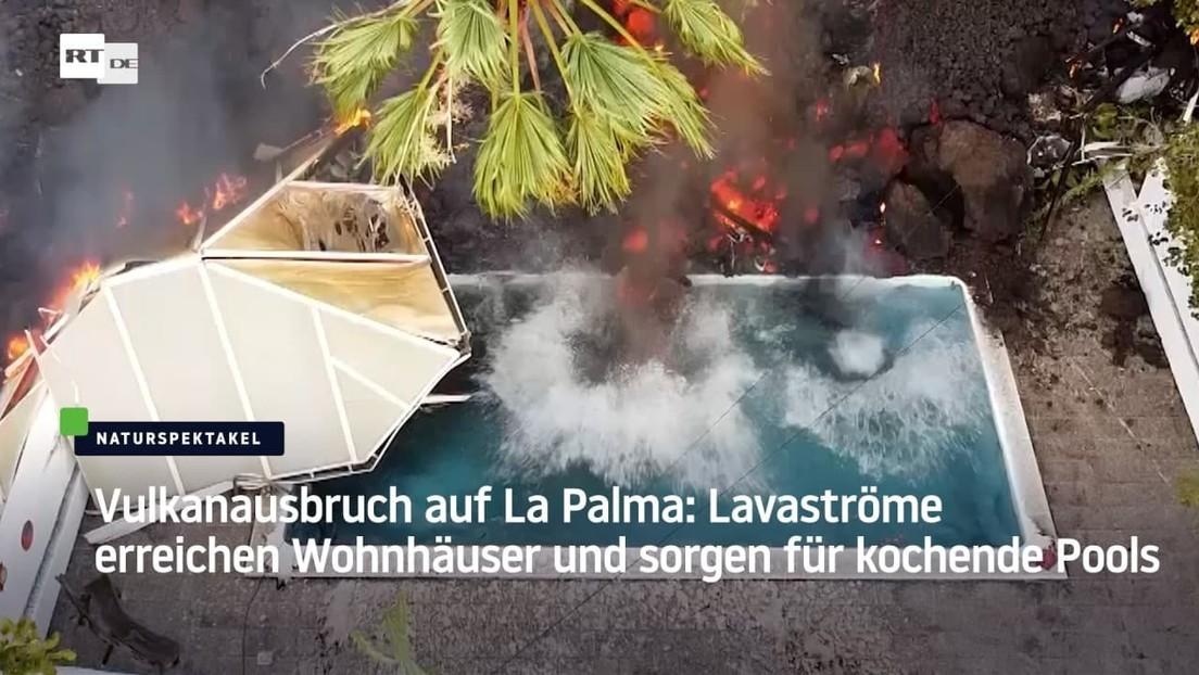 Vulkanausbruch auf La Palma: Lavaströme erreichen Wohnhäuser und sorgen für kochende Pools