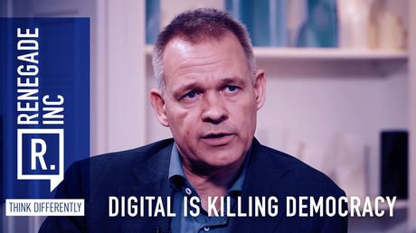 Digital is killing democracy