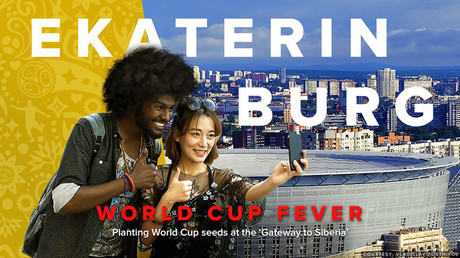 World Cup Fever: Ekaterinburg. Planting World Cup seeds at the 'Gateway to Siberia'