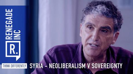 Syria: Neoliberalism vs sovereignty
