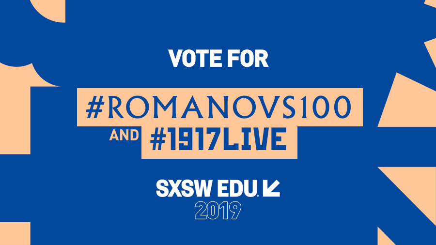 Engage. Inspire. Educate. Vote for #1917LIVE & #Romanovs100 to showcase at SXSW EDU 2019
