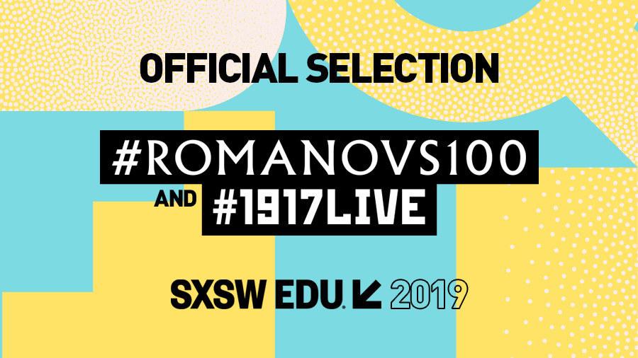 #Romanovs100 & #1917LIVE to showcase at America's biggest education forum SXSW EDU 2019