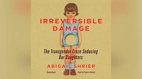 "© Abigail Shrier ""Irreversible Damage: The Transgender Craze Seducing Our Daughters"" / Blackstone Publishing, 2020"