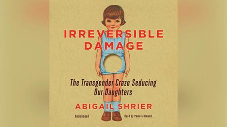 'Irreversible Damage: The Transgender Craze Seducing Our Daughters' by Abigail Shrier © Blackstone Publishing