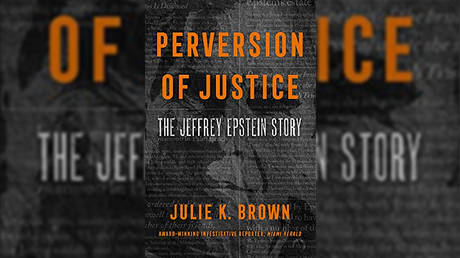 'Perversion of Justice: The Jeffrey Epstein Story' by Julie K. Brown © Dey Street Books