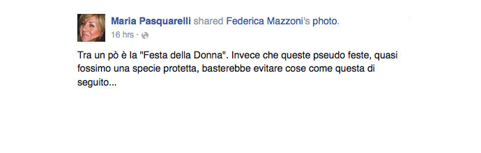 """""""In a little while it'll be International Women's Day. Instead of these pseudo-holidays, as if we were a protected species, it would be enough to avoid stuff like the following…"""". Screenshot from Federica Mazzoni Facebook page"""