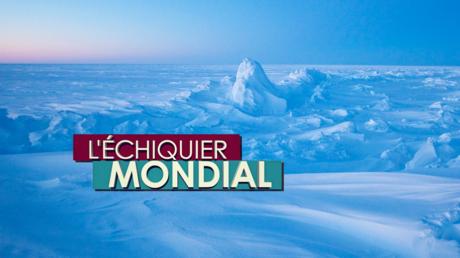 L'ECHIQUIER MONDIAL. Arctique : un trésor impossible à partager