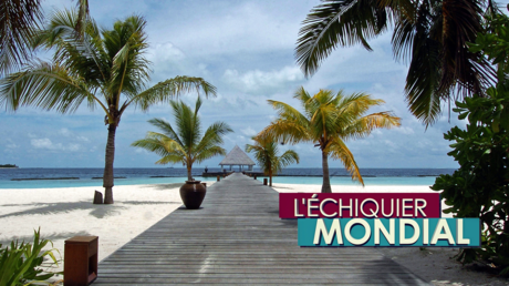 L'ECHIQUIER MONDIAL. Maldives : duels au soleil
