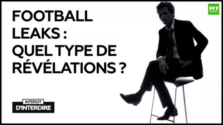Interdit d'interdire : Football Leaks : quel type de révélations ?