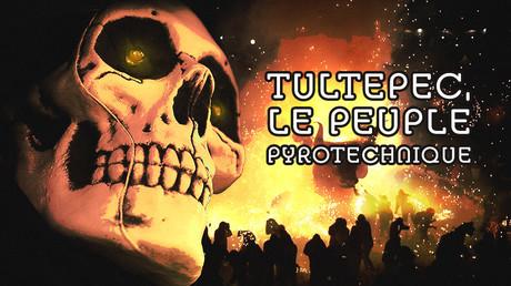 Tultepec, le peuple pyrotechnique