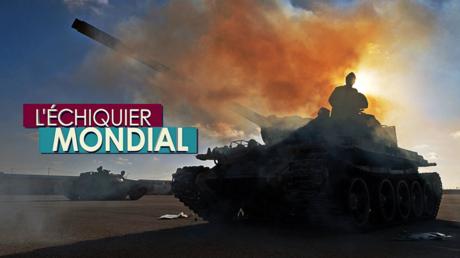 L'ECHIQUIER MONDIAL. Libye : la guerre de succession