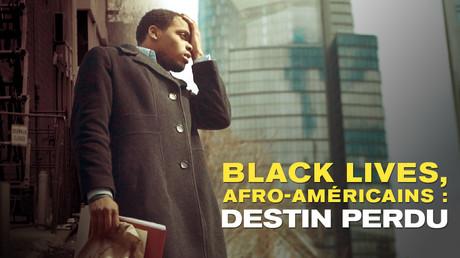 Black lives, Afro-Américains :  destin perdu