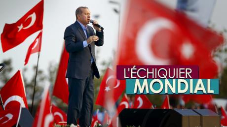 L'ECHIQUIER MONDIAL. Erdogan : colosse aux pieds d'argile ?