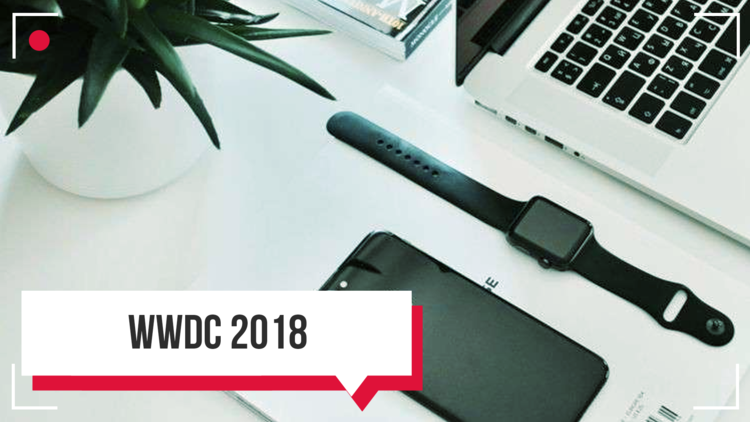 WWDC 2018.. أهم ما كشفت عنه أبل