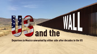 US & the Wall - Deportees in Mexico unwanted after decades in the US